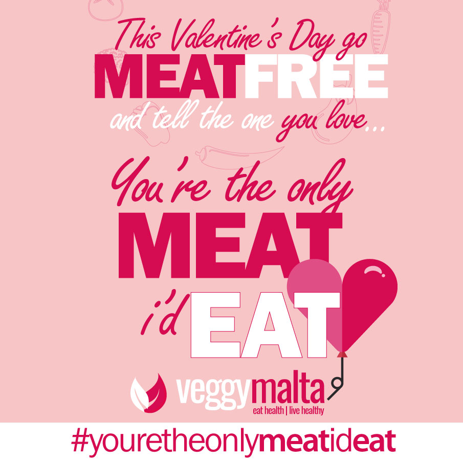 #youretheonlymeatideat meatfree malta veggymalta campaign valentines day